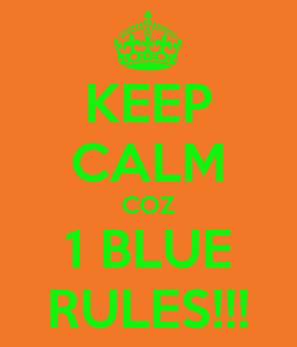KEEP CALM COZ 1 BLUE RULES!!!