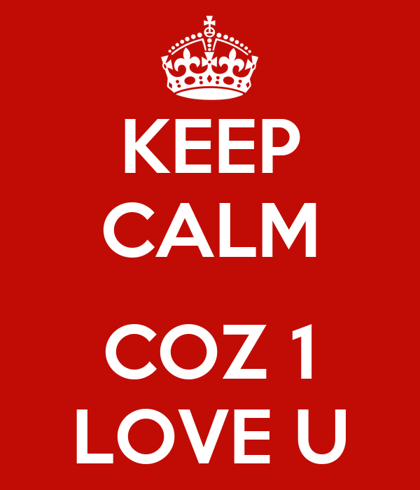 KEEP CALM  COZ 1 LOVE U