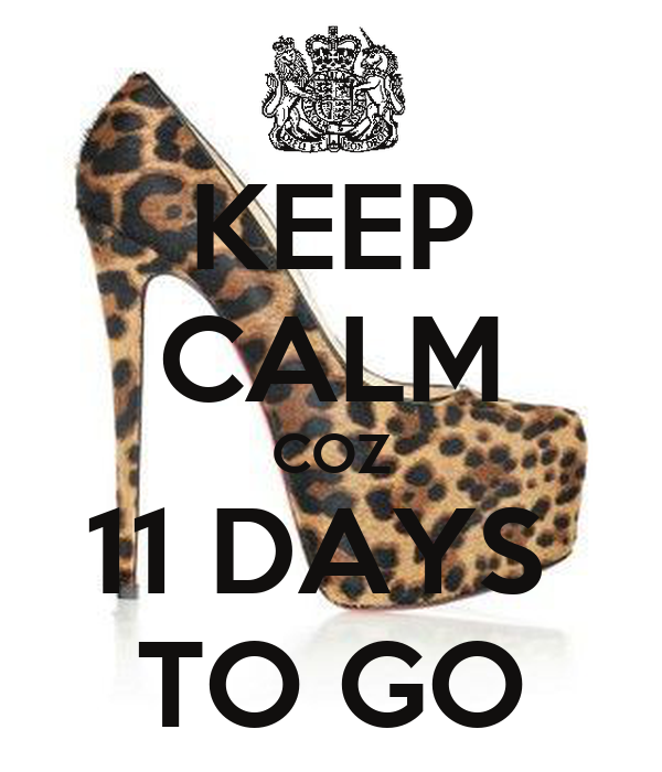 KEEP CALM COZ 11 DAYS  TO GO