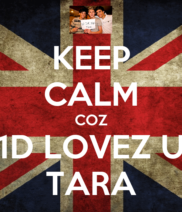 KEEP CALM COZ 1D LOVEZ U TARA