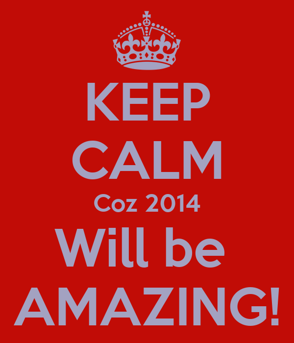 KEEP CALM Coz 2014 Will be  AMAZING!
