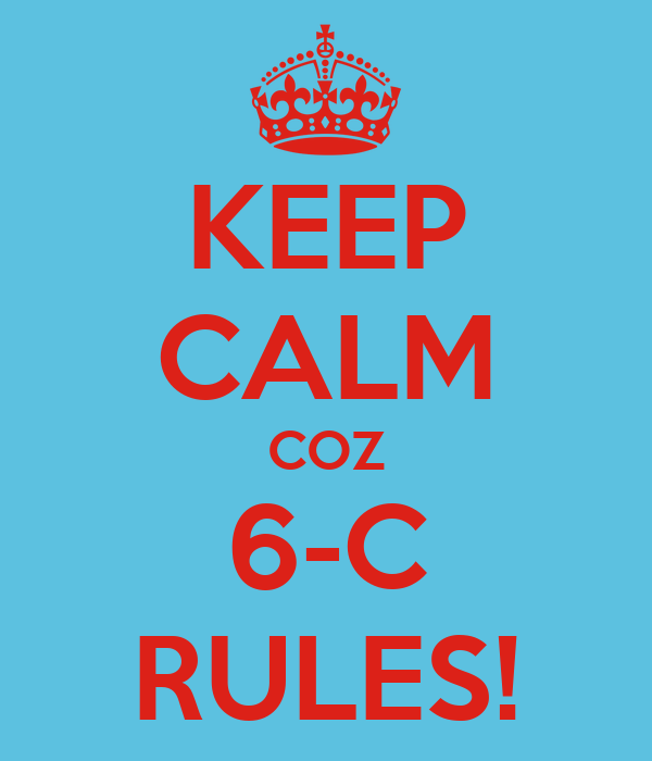 KEEP CALM COZ 6-C RULES!