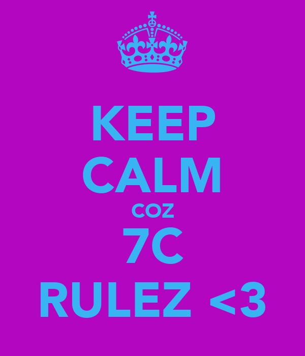 KEEP CALM COZ 7C RULEZ <3