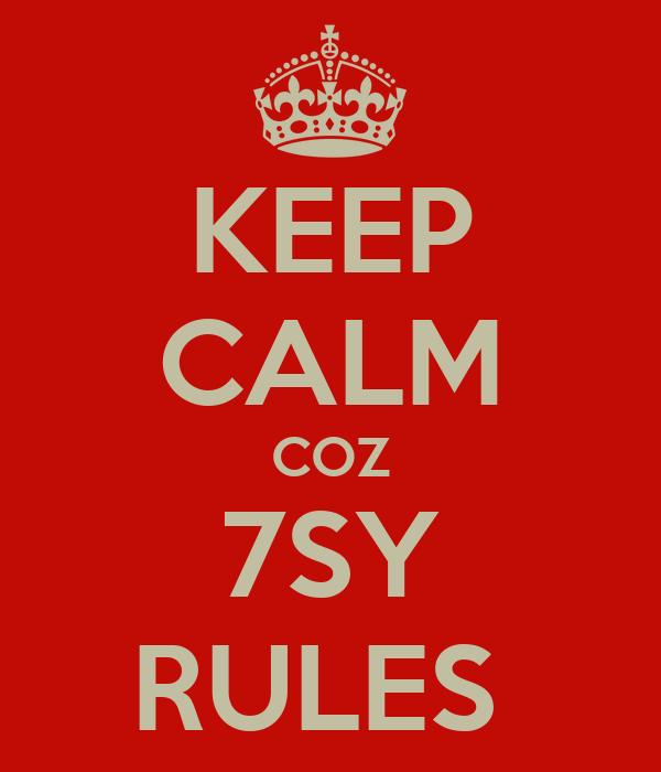 KEEP CALM COZ 7SY RULES