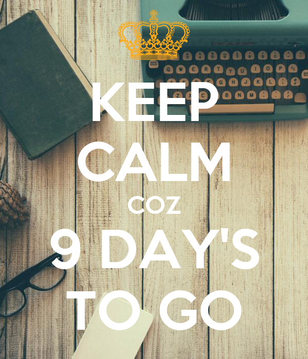 KEEP CALM COZ 9 DAY'S TO GO