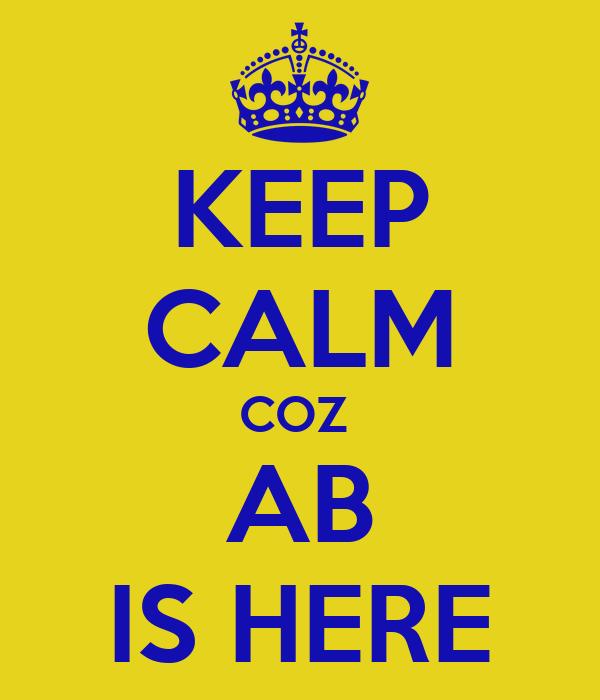 KEEP CALM COZ  AB IS HERE
