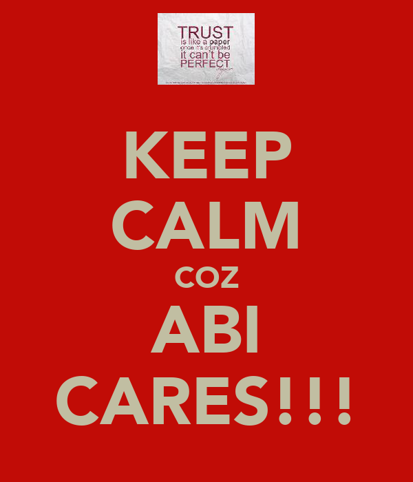KEEP CALM COZ ABI CARES!!!