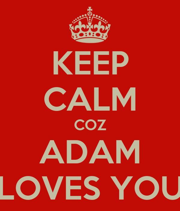 KEEP CALM COZ ADAM LOVES YOU
