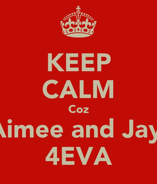 KEEP CALM Coz Aimee and Jayj 4EVA