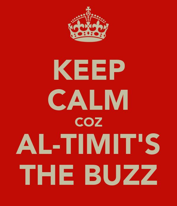 KEEP CALM COZ AL-TIMIT'S THE BUZZ