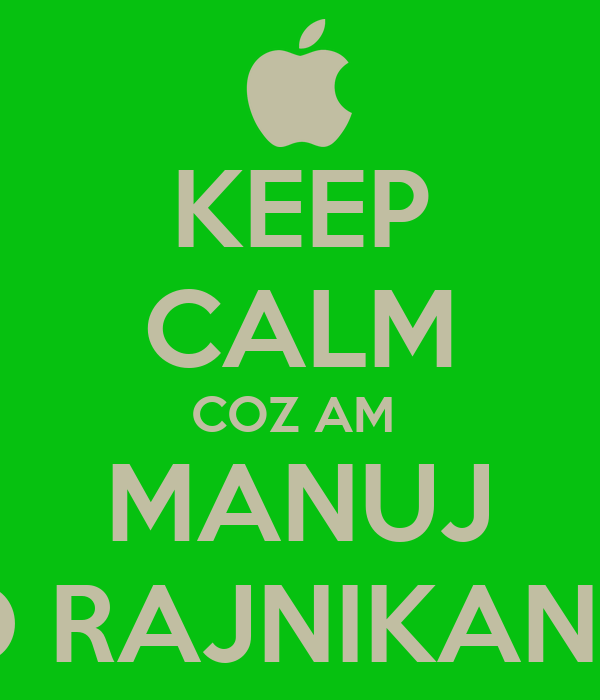 KEEP CALM COZ AM  MANUJ D RAJNIKANT
