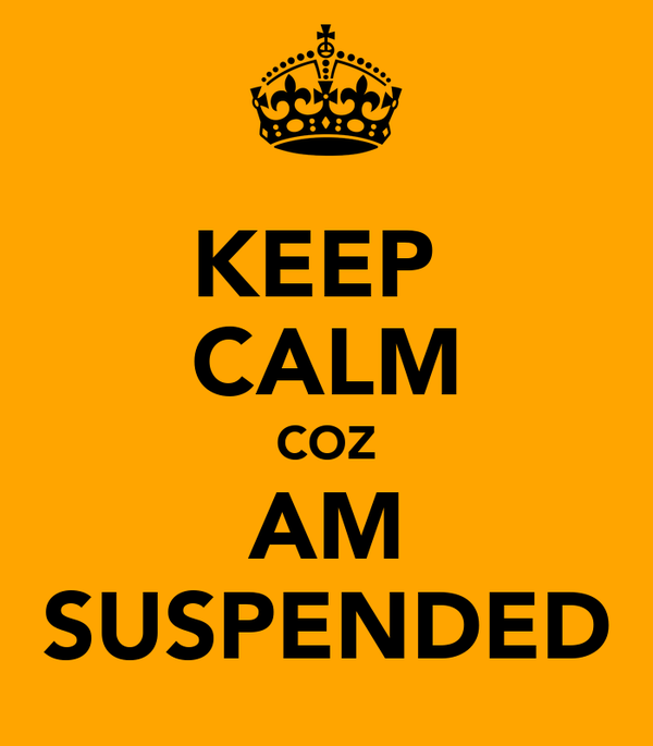 KEEP  CALM COZ AM SUSPENDED