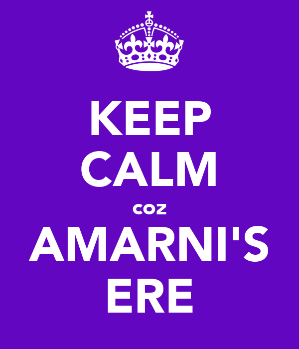 KEEP CALM coz AMARNI'S ERE