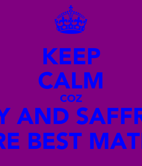 KEEP CALM COZ AMY AND SAFFRON ARE BEST MATES