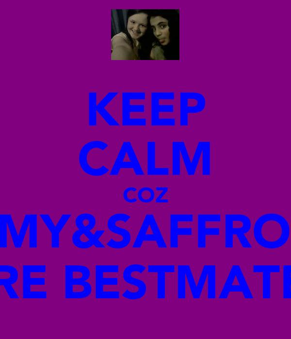 KEEP CALM COZ AMY&SAFFRON ARE BESTMATES