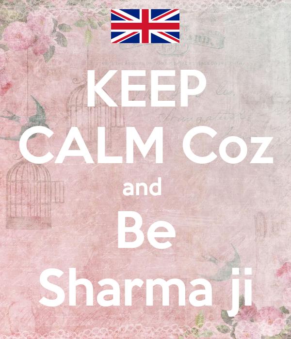KEEP CALM Coz and  Be Sharma ji