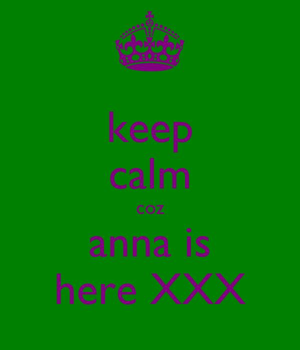 keep calm coz anna is here XXX