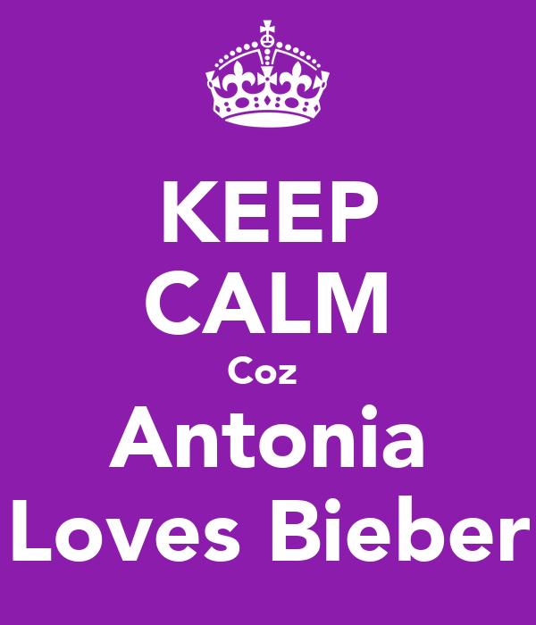 KEEP CALM Coz  Antonia Loves Bieber