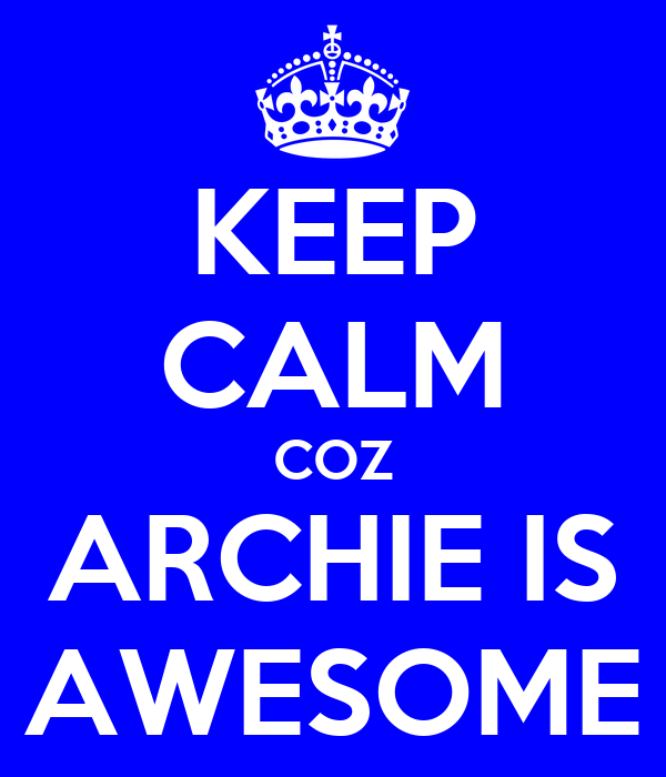 KEEP CALM COZ ARCHIE IS AWESOME