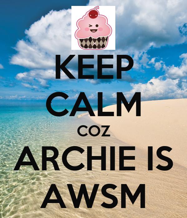 KEEP CALM COZ ARCHIE IS AWSM