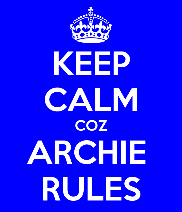 KEEP CALM COZ ARCHIE  RULES