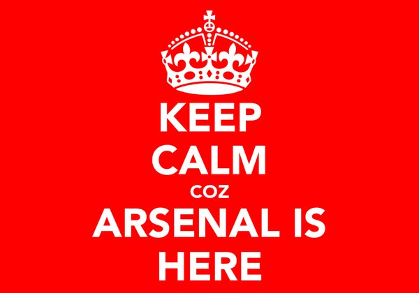 KEEP CALM COZ ARSENAL IS HERE