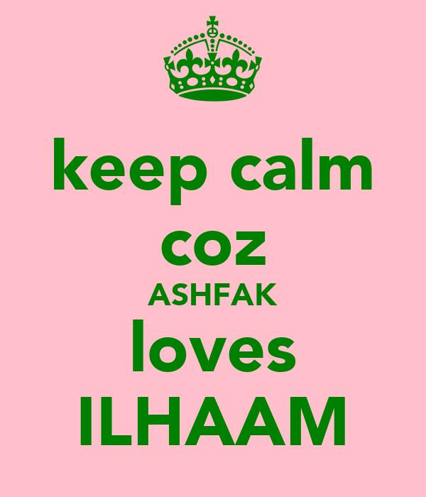 keep calm coz ASHFAK loves ILHAAM