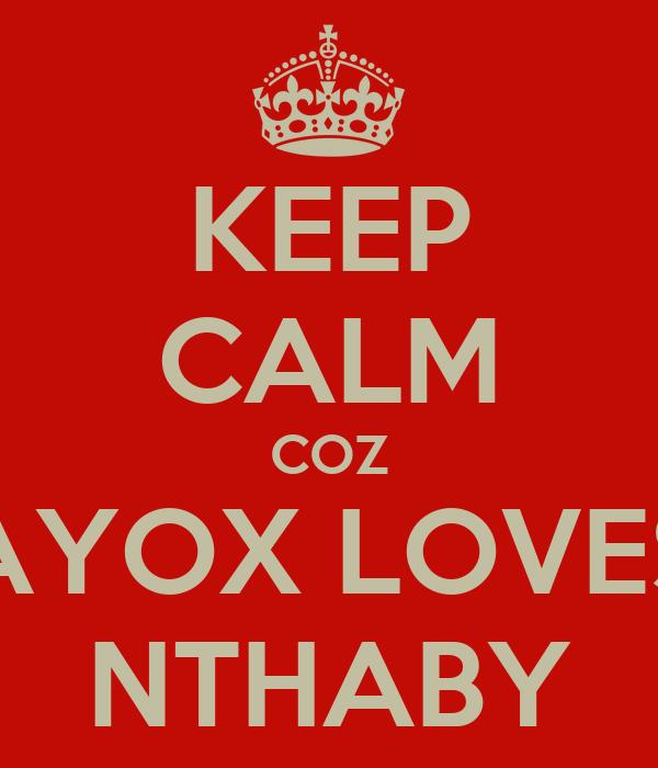 KEEP CALM COZ AYOX LOVES NTHABY