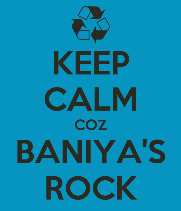 KEEP CALM COZ BANIYA'S ROCK