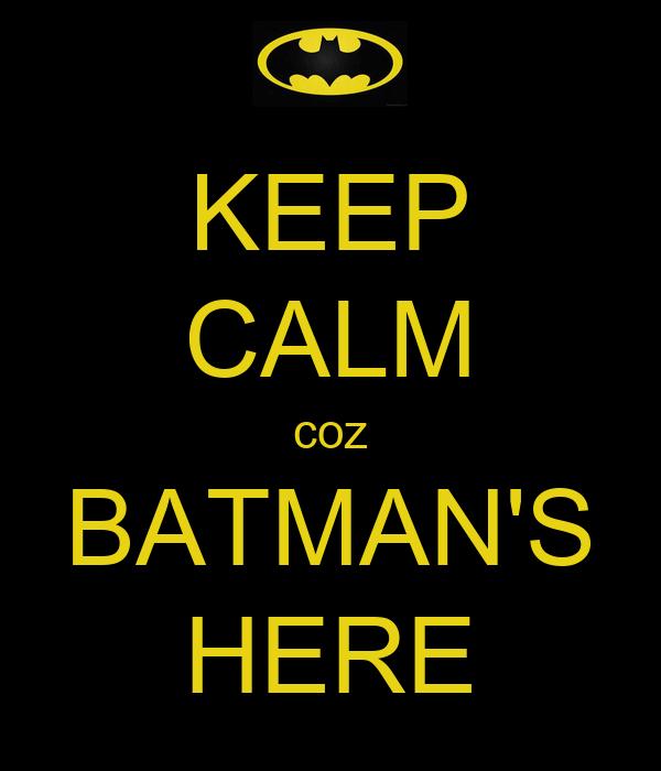 KEEP CALM coz BATMAN'S HERE