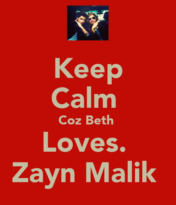 Keep Calm  Coz Beth  Loves.  Zayn Malik