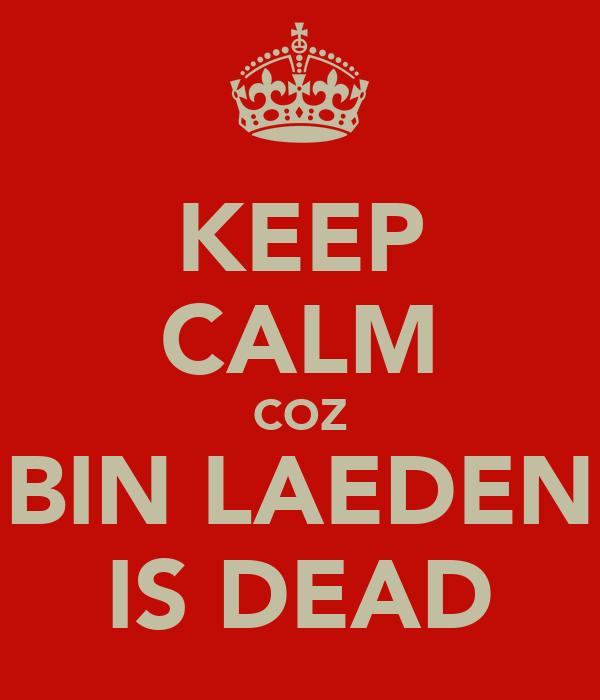 KEEP CALM COZ BIN LAEDEN IS DEAD