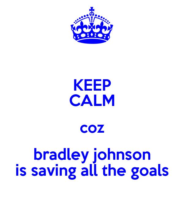 KEEP CALM coz bradley johnson is saving all the goals