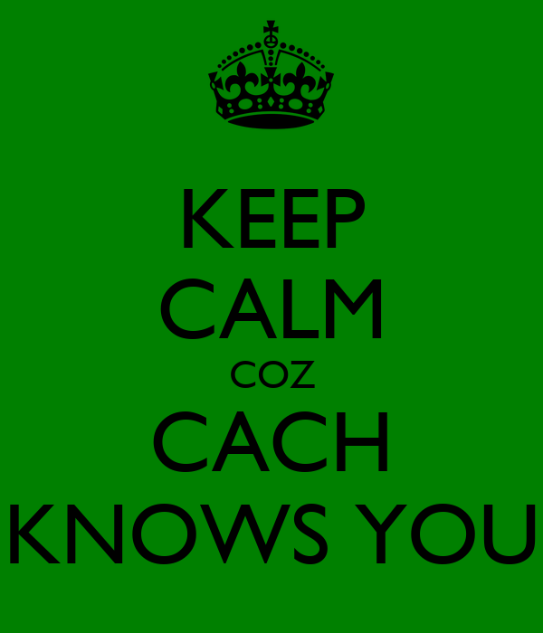 KEEP CALM COZ CACH KNOWS YOU