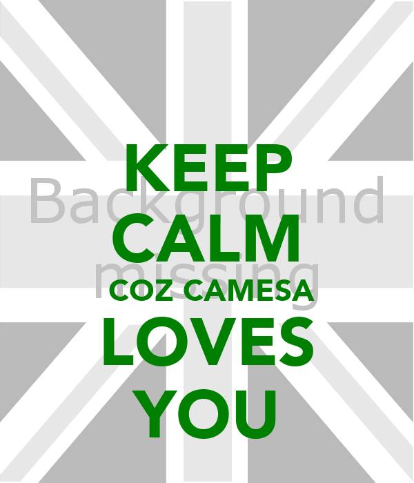 KEEP CALM  COZ CAMESA LOVES YOU