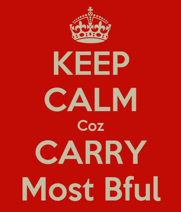 KEEP CALM Coz CARRY Most Bful