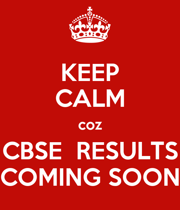 KEEP CALM coz CBSE  RESULTS COMING SOON