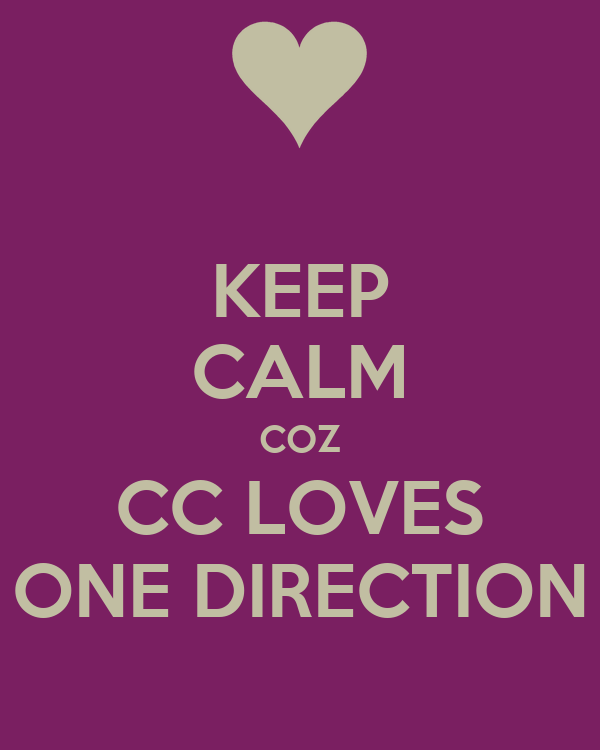 KEEP CALM COZ CC LOVES ONE DIRECTION