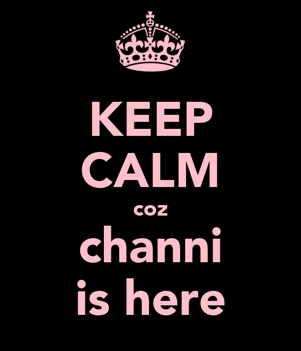 KEEP CALM coz channi is here