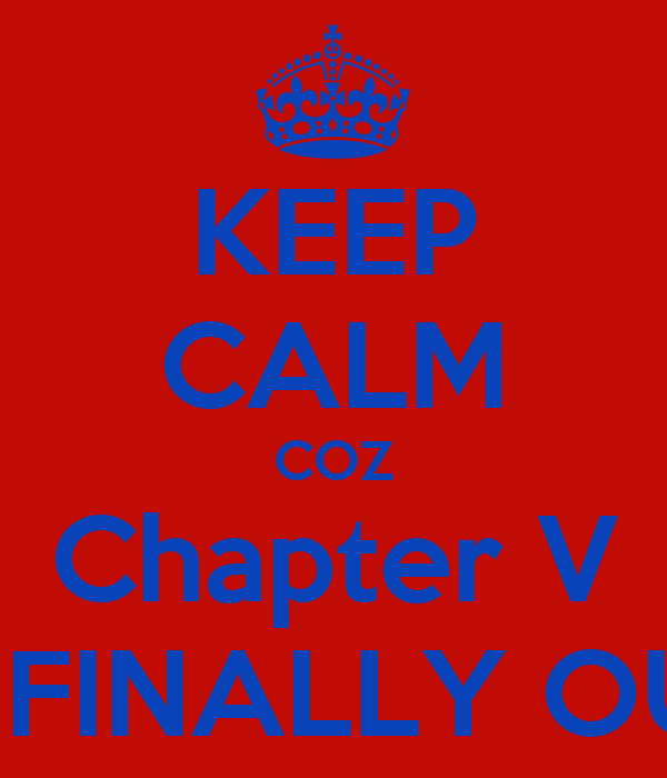 KEEP CALM COZ Chapter V IS FINALLY OUT