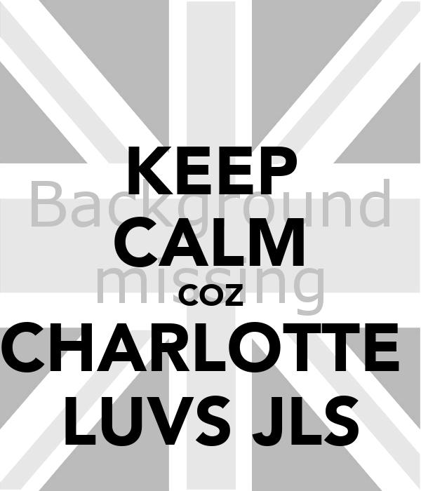 KEEP CALM COZ CHARLOTTE  LUVS JLS