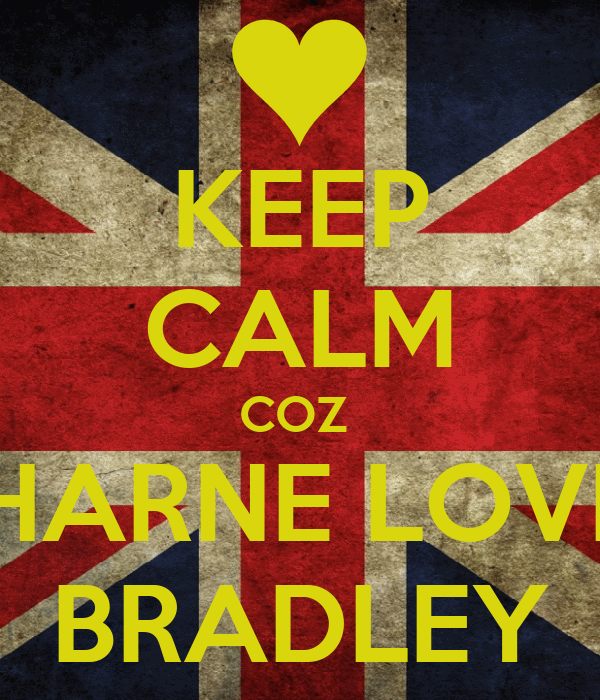 KEEP CALM COZ  CHARNE LOVES BRADLEY