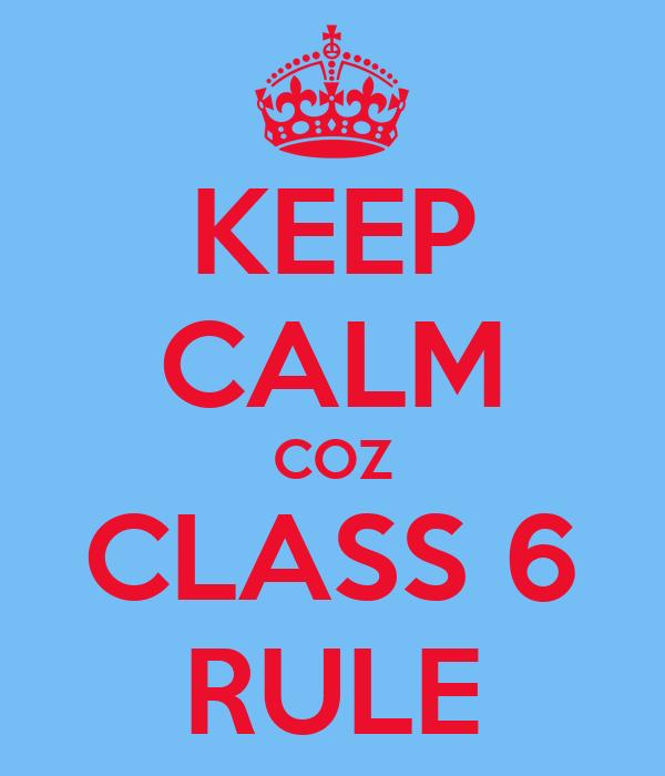 KEEP CALM COZ CLASS 6 RULE