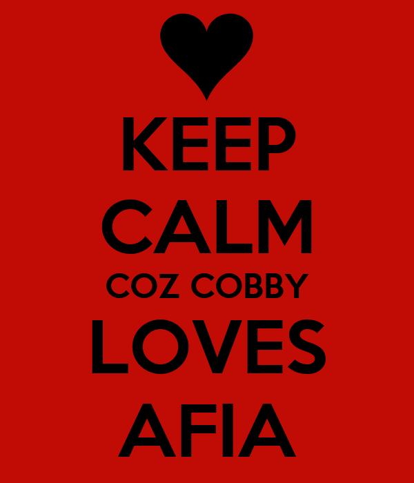 KEEP CALM COZ COBBY LOVES AFIA