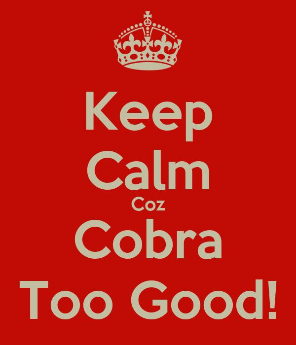 Keep Calm Coz Cobra Too Good!