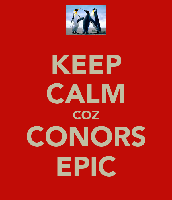 KEEP CALM COZ CONORS EPIC