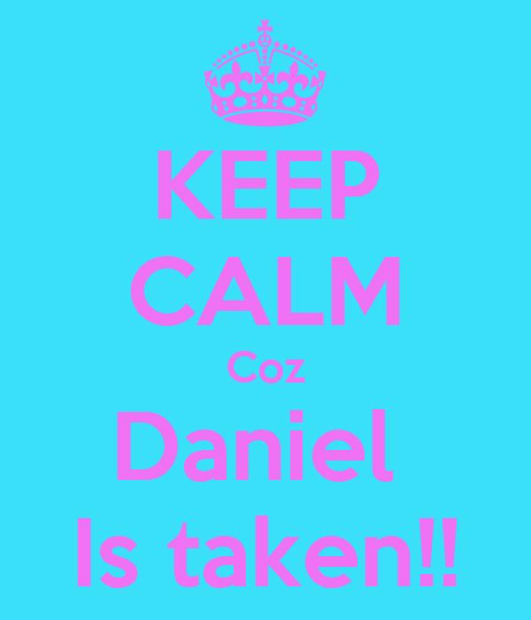 KEEP CALM Coz Daniel  Is taken!!