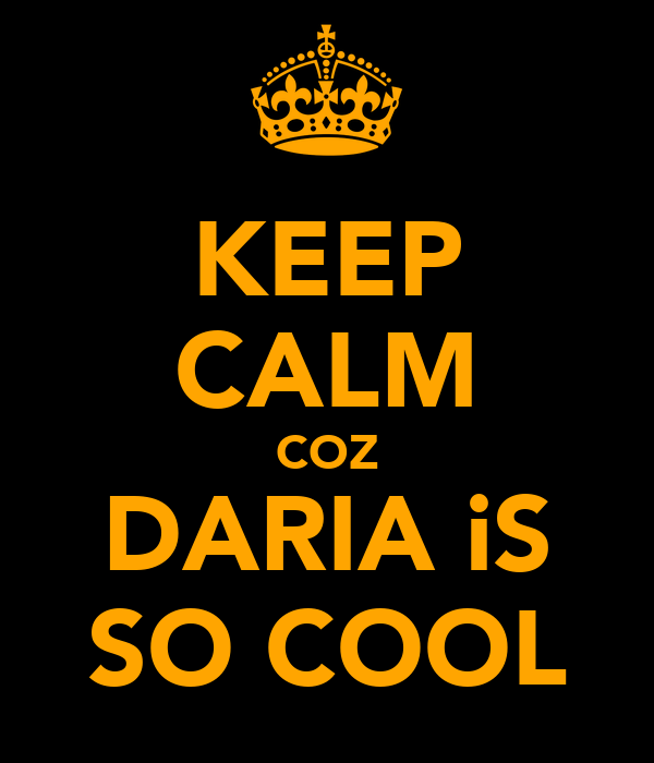 KEEP CALM COZ DARIA iS SO COOL
