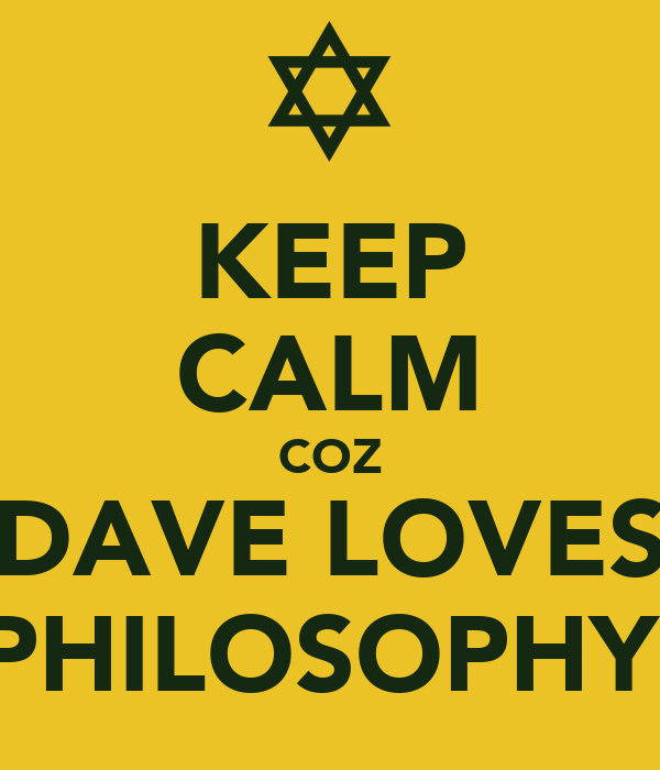 KEEP CALM COZ DAVE LOVES PHILOSOPHY