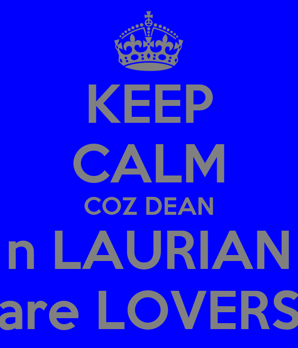 KEEP CALM COZ DEAN n LAURIAN are LOVERS